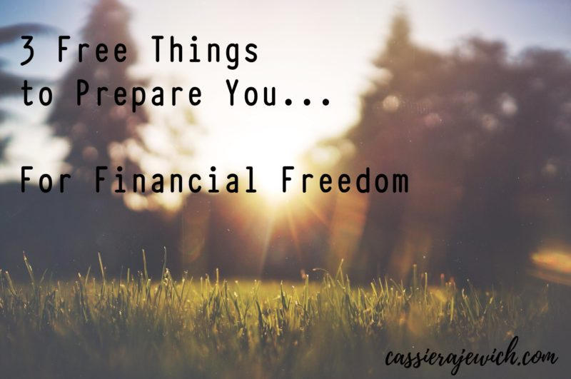 3 Free Things to Prepare You for Financial Freedom